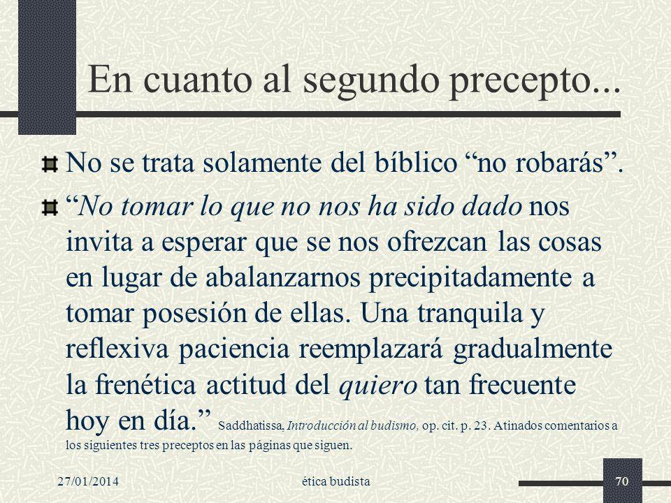 27/01/2014ética budista70 En cuanto al segundo precepto... No se trata solamente del bíblico no robarás. No tomar lo que no nos ha sido dado nos invit