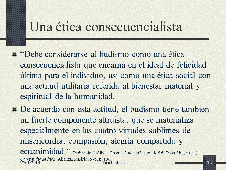 27/01/2014ética budista72 Una ética consecuencialista Debe considerarse al budismo como una ética consecuencialista que encarna en el ideal de felicid