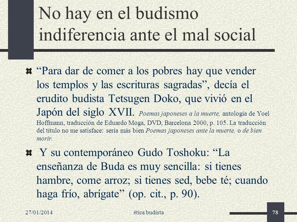 27/01/2014ética budista78 No hay en el budismo indiferencia ante el mal social Para dar de comer a los pobres hay que vender los templos y las escritu