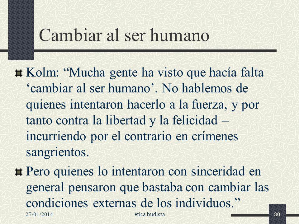 Cambiar al ser humano Kolm: Mucha gente ha visto que hacía falta cambiar al ser humano. No hablemos de quienes intentaron hacerlo a la fuerza, y por t