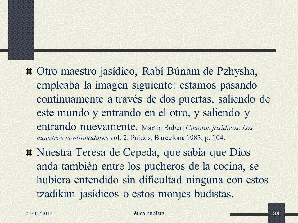 27/01/2014ética budista88 Otro maestro jasídico, Rabí Búnam de Pzhysha, empleaba la imagen siguiente: estamos pasando continuamente a través de dos pu