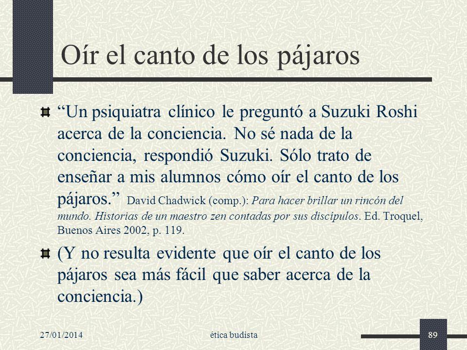27/01/2014ética budista89 Oír el canto de los pájaros Un psiquiatra clínico le preguntó a Suzuki Roshi acerca de la conciencia. No sé nada de la conci