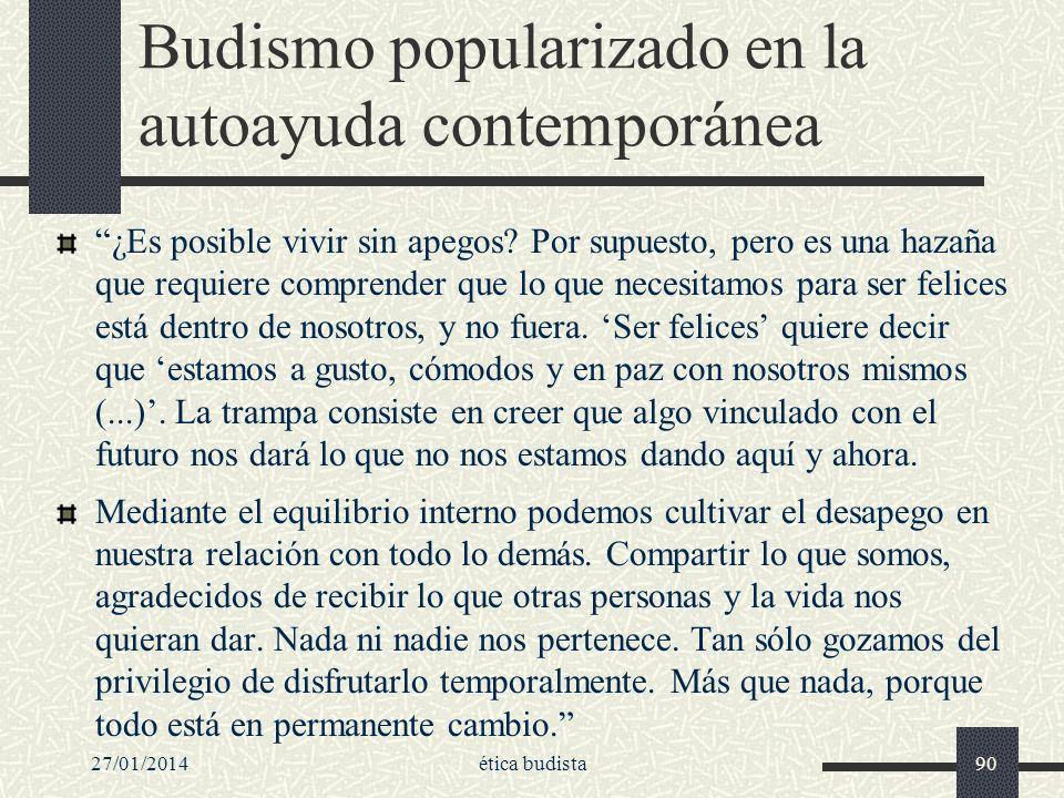 27/01/2014ética budista90 Budismo popularizado en la autoayuda contemporánea ¿Es posible vivir sin apegos? Por supuesto, pero es una hazaña que requie