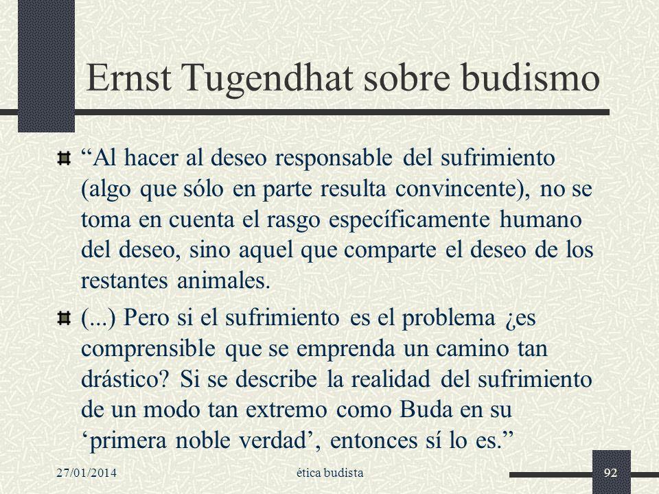 27/01/2014ética budista92 Ernst Tugendhat sobre budismo Al hacer al deseo responsable del sufrimiento (algo que sólo en parte resulta convincente), no