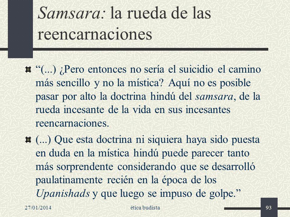 Samsara: la rueda de las reencarnaciones (...) ¿Pero entonces no sería el suicidio el camino más sencillo y no la mística? Aquí no es posible pasar po