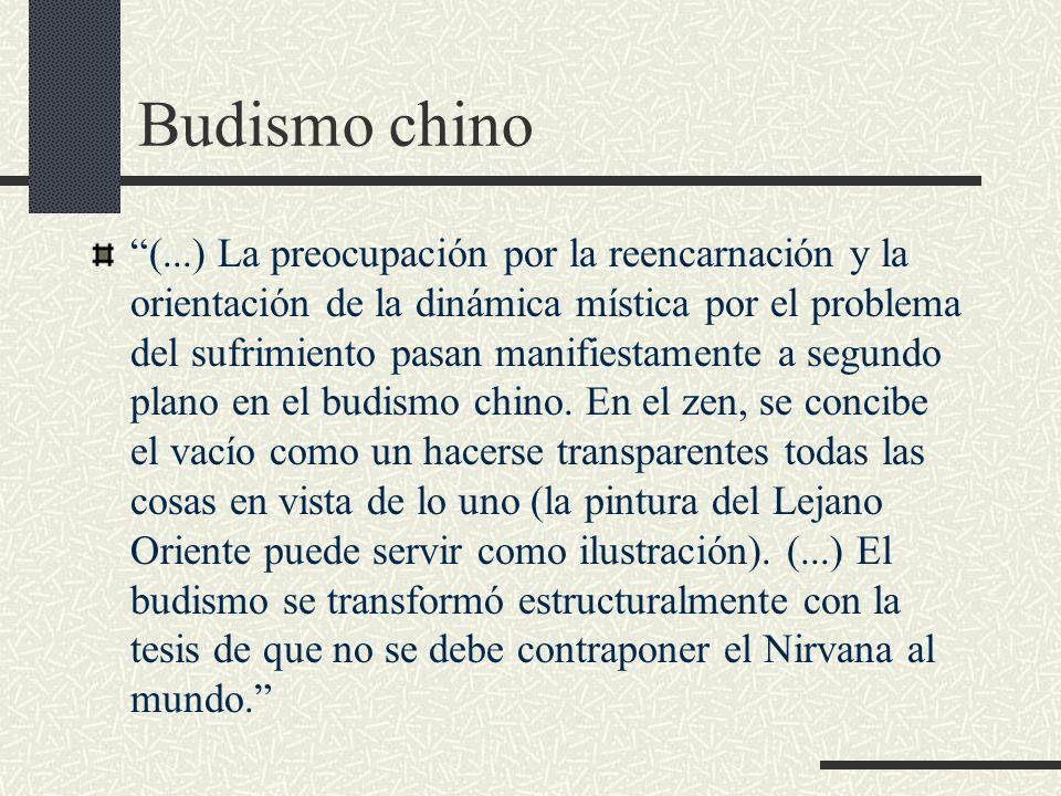 Budismo chino (...) La preocupación por la reencarnación y la orientación de la dinámica mística por el problema del sufrimiento pasan manifiestamente