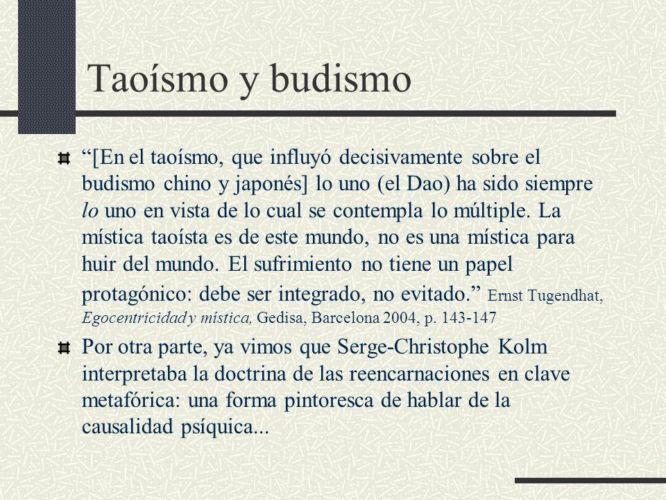 Taoísmo y budismo [En el taoísmo, que influyó decisivamente sobre el budismo chino y japonés] lo uno (el Dao) ha sido siempre lo uno en vista de lo cu