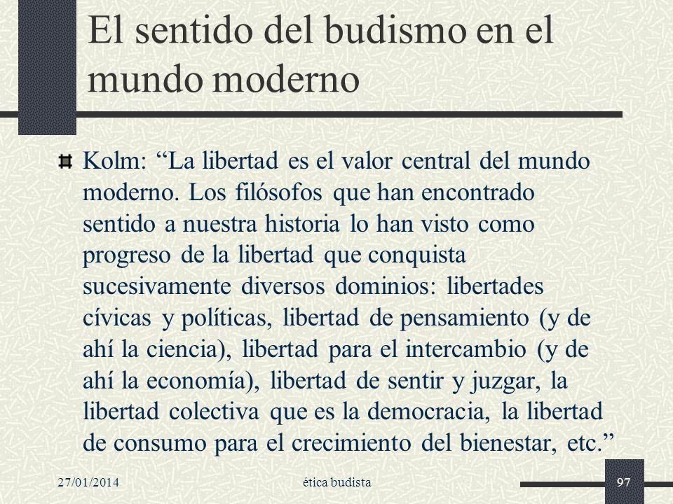 El sentido del budismo en el mundo moderno Kolm: La libertad es el valor central del mundo moderno. Los filósofos que han encontrado sentido a nuestra