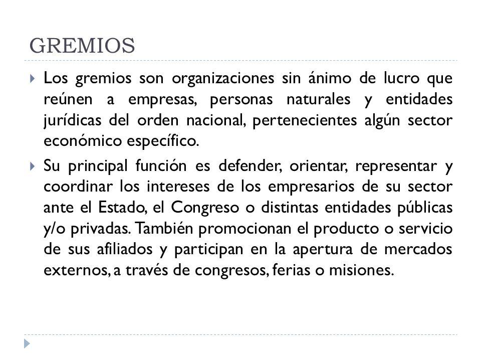 GREMIOS Los gremios son organizaciones sin ánimo de lucro que reúnen a empresas, personas naturales y entidades jurídicas del orden nacional, pertenec