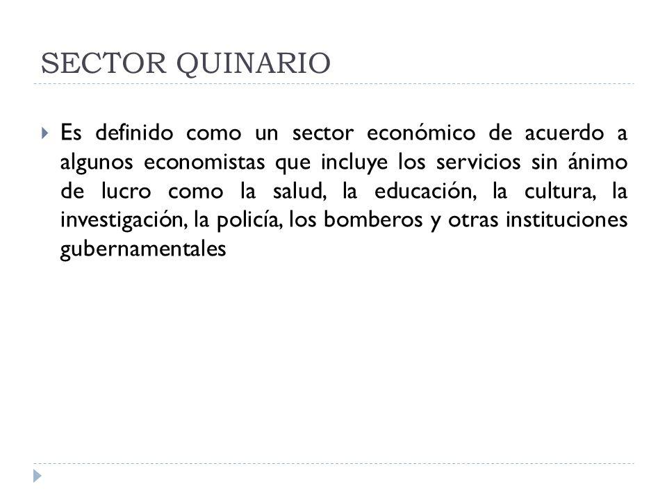 SECTOR QUINARIO Es definido como un sector económico de acuerdo a algunos economistas que incluye los servicios sin ánimo de lucro como la salud, la e
