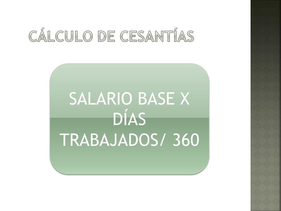 SALARIO BASE X DÍAS TRABAJADOS/ 360