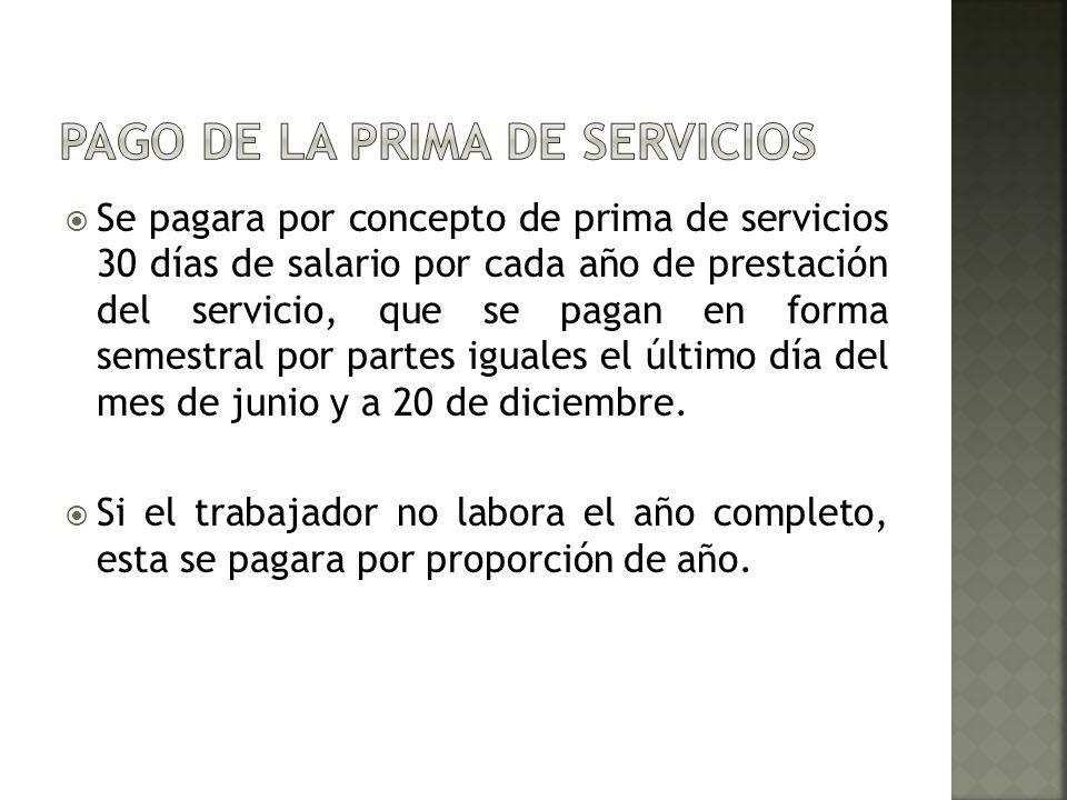 Se pagara por concepto de prima de servicios 30 días de salario por cada año de prestación del servicio, que se pagan en forma semestral por partes ig
