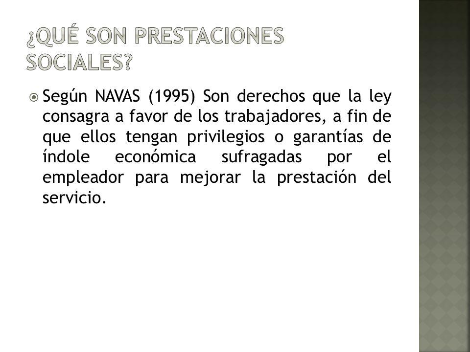Según NAVAS (1995) Son derechos que la ley consagra a favor de los trabajadores, a fin de que ellos tengan privilegios o garantías de índole económica