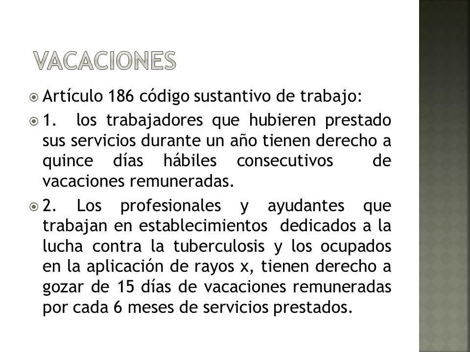 Artículo 186 código sustantivo de trabajo: 1. los trabajadores que hubieren prestado sus servicios durante un año tienen derecho a quince días hábiles