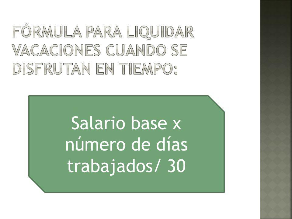 Salario base x número de días trabajados/ 30