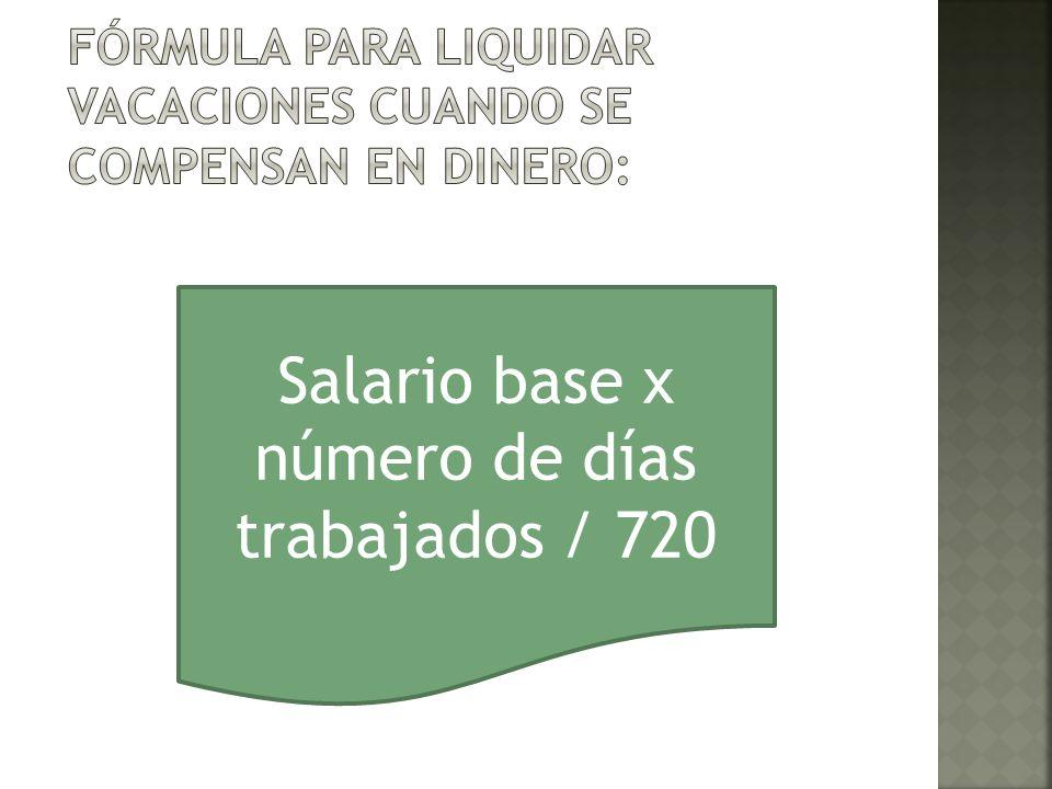 Salario base x número de días trabajados / 720
