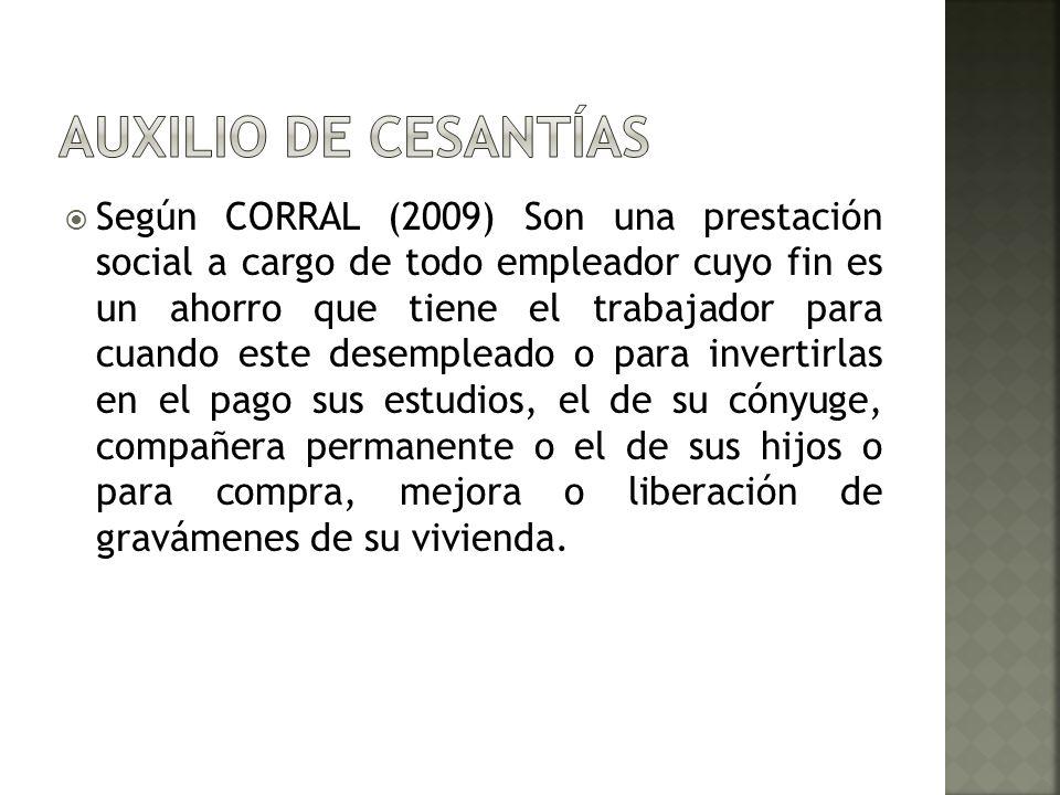 Según CORRAL (2009) Son una prestación social a cargo de todo empleador cuyo fin es un ahorro que tiene el trabajador para cuando este desempleado o p