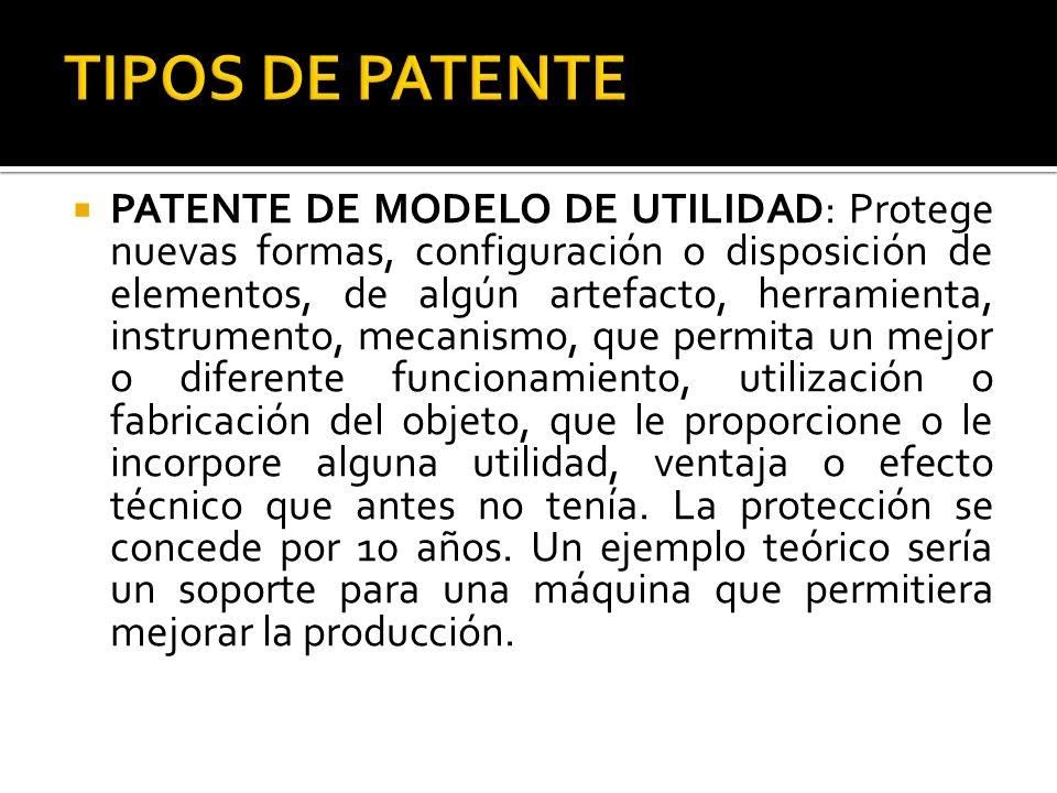 PATENTE DE MODELO DE UTILIDAD: Protege nuevas formas, configuración o disposición de elementos, de algún artefacto, herramienta, instrumento, mecanism