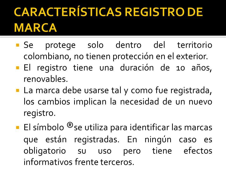 Se protege solo dentro del territorio colombiano, no tienen protección en el exterior. El registro tiene una duración de 10 años, renovables. La marca