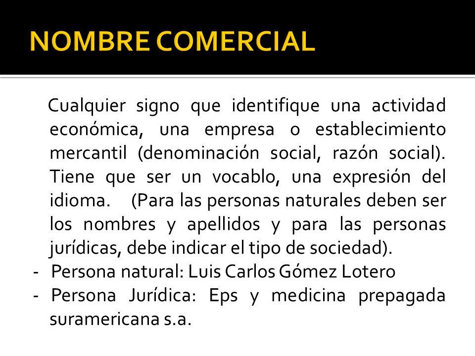 Cualquier signo que identifique una actividad económica, una empresa o establecimiento mercantil (denominación social, razón social). Tiene que ser un
