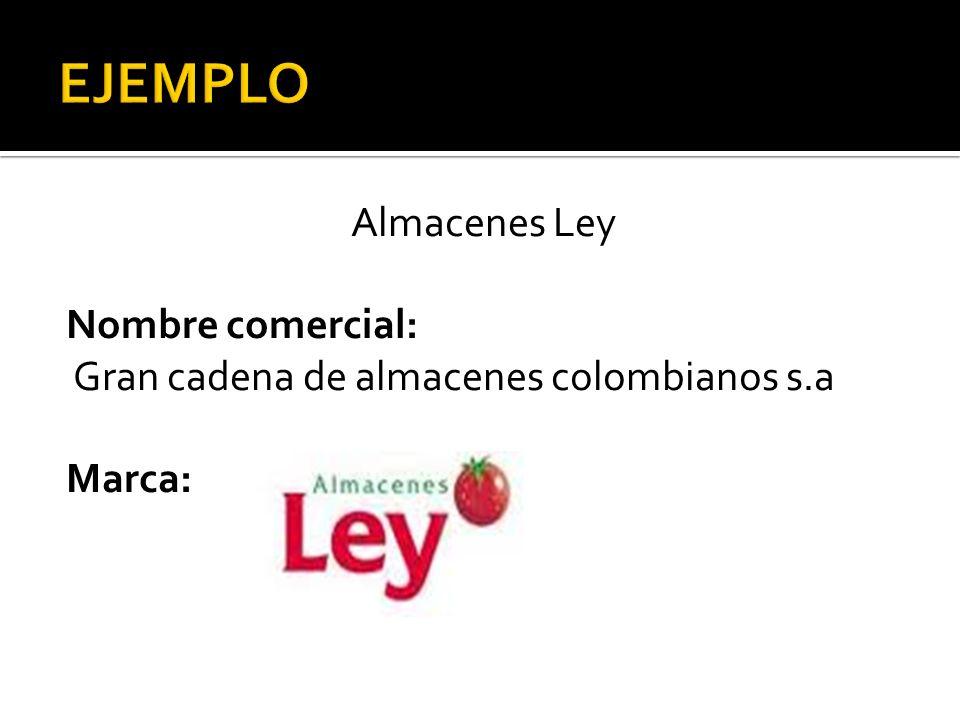 Almacenes Ley Nombre comercial: Gran cadena de almacenes colombianos s.a Marca: