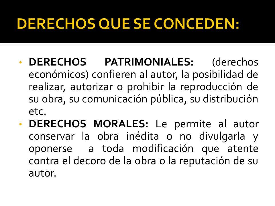 DERECHOS PATRIMONIALES: (derechos económicos) confieren al autor, la posibilidad de realizar, autorizar o prohibir la reproducción de su obra, su comu