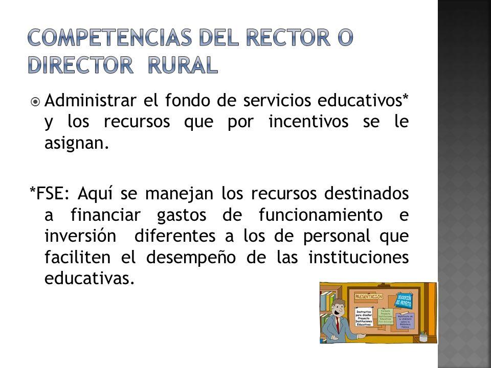 Administrar el fondo de servicios educativos* y los recursos que por incentivos se le asignan. *FSE: Aquí se manejan los recursos destinados a financi