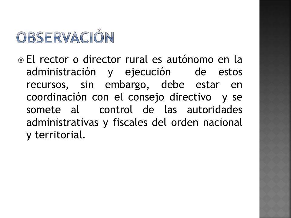 El rector o director rural es autónomo en la administración y ejecución de estos recursos, sin embargo, debe estar en coordinación con el consejo dire