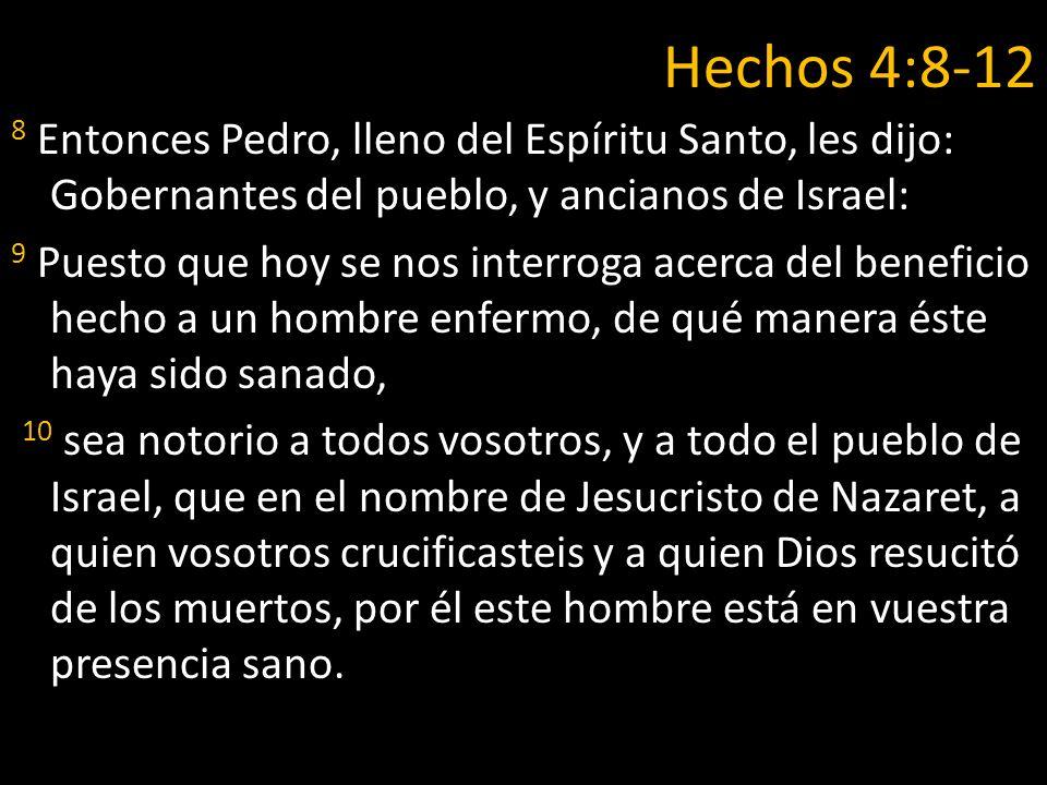 Hechos 4:8-12 8 Entonces Pedro, lleno del Espíritu Santo, les dijo: Gobernantes del pueblo, y ancianos de Israel: 9 Puesto que hoy se nos interroga ac