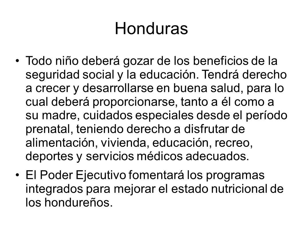 Honduras Todo niño deberá gozar de los beneficios de la seguridad social y la educación.
