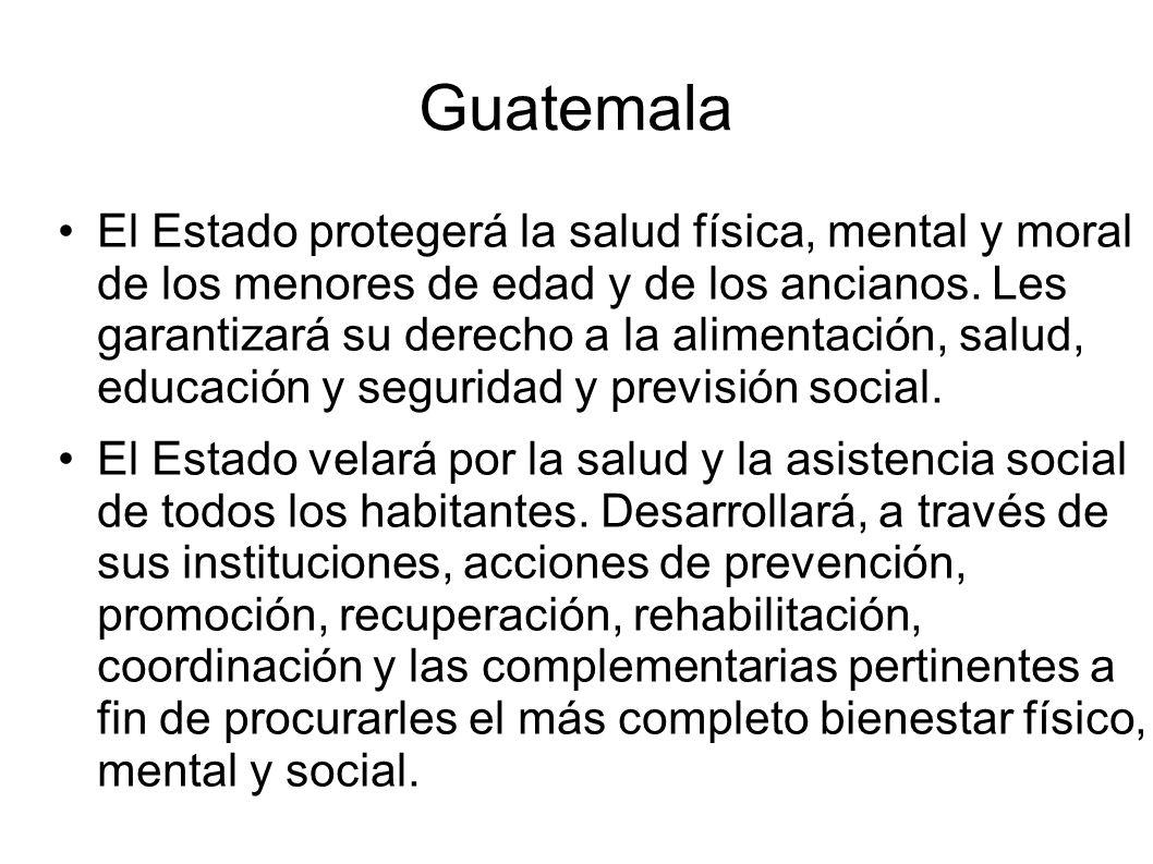 Guatemala El Estado protegerá la salud física, mental y moral de los menores de edad y de los ancianos.
