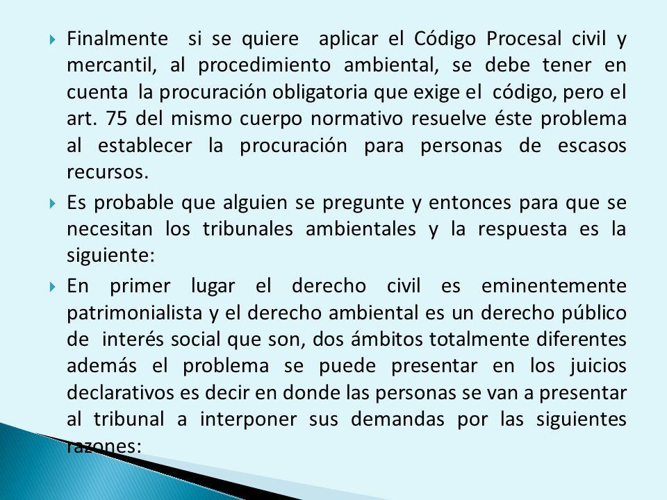Finalmente si se quiere aplicar el Código Procesal civil y mercantil, al procedimiento ambiental, se debe tener en cuenta la procuración obligatoria q