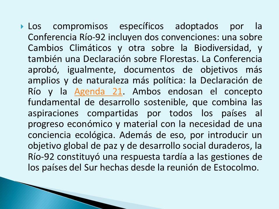 Los compromisos específicos adoptados por la Conferencia Río-92 incluyen dos convenciones: una sobre Cambios Climáticos y otra sobre la Biodiversidad,
