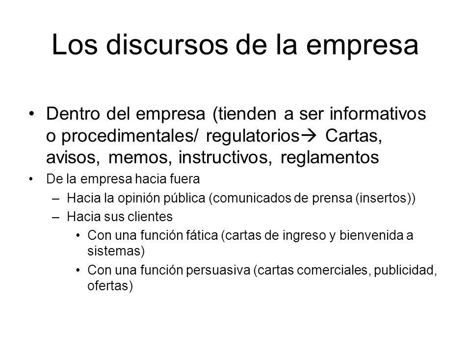 Los discursos de la empresa Dentro del empresa (tienden a ser informativos o procedimentales/ regulatorios Cartas, avisos, memos, instructivos, reglam