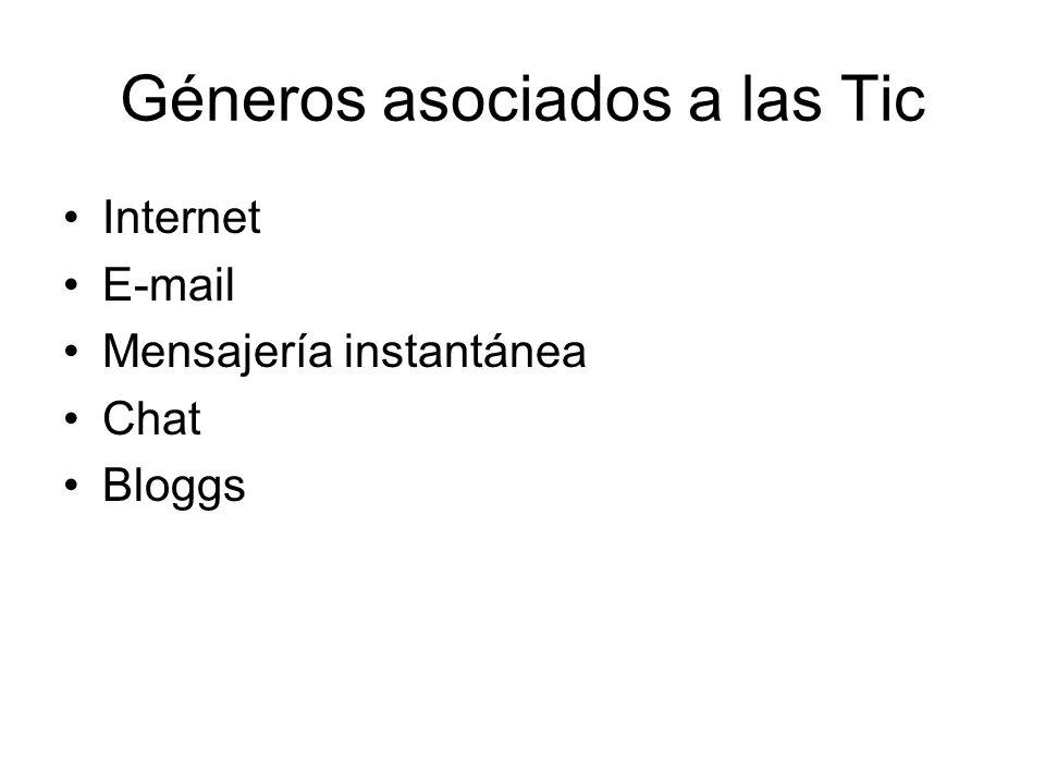 Géneros asociados a las Tic Internet E-mail Mensajería instantánea Chat Bloggs