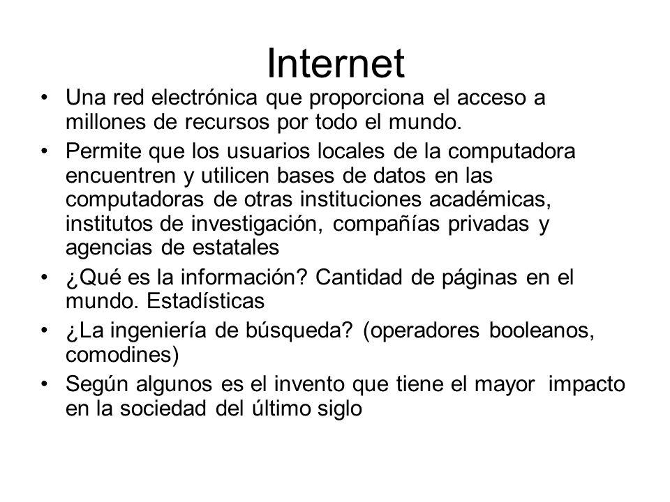 Internet Una red electrónica que proporciona el acceso a millones de recursos por todo el mundo. Permite que los usuarios locales de la computadora en