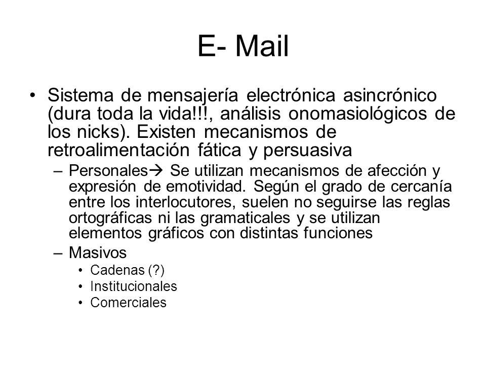 E- Mail Sistema de mensajería electrónica asincrónico (dura toda la vida!!!, análisis onomasiológicos de los nicks). Existen mecanismos de retroalimen