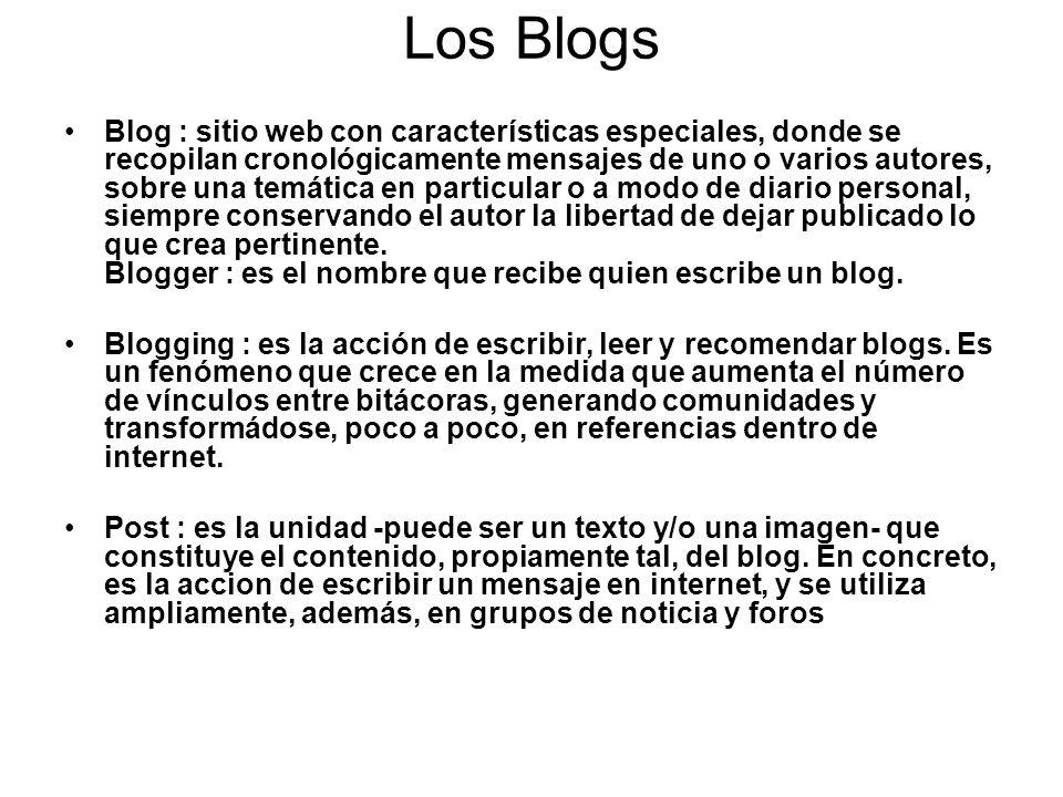 Los Blogs Blog : sitio web con características especiales, donde se recopilan cronológicamente mensajes de uno o varios autores, sobre una temática en
