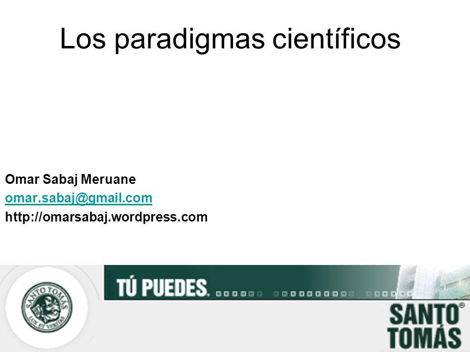 Los paradigmas científicos Omar Sabaj Meruane omar.sabaj@gmail.com http://omarsabaj.wordpress.com