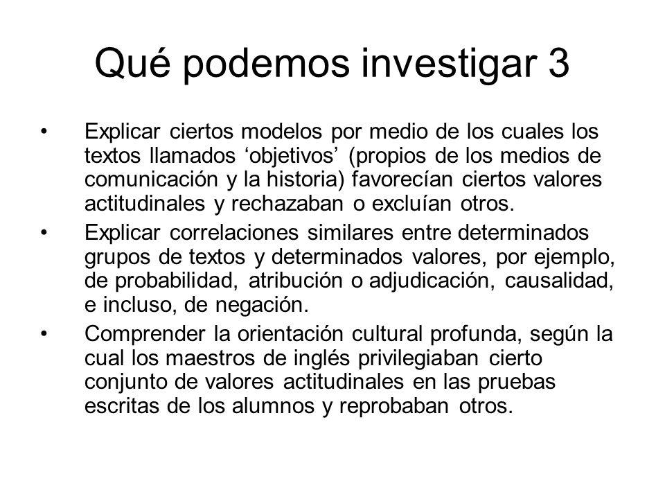 Qué podemos investigar 3 Explicar ciertos modelos por medio de los cuales los textos llamados objetivos (propios de los medios de comunicación y la hi