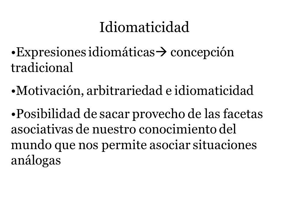 Idiomaticidad Expresiones idiomáticas concepción tradicional Motivación, arbitrariedad e idiomaticidad Posibilidad de sacar provecho de las facetas as
