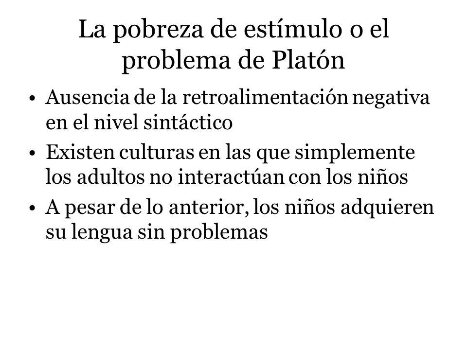 La pobreza de estímulo o el problema de Platón Ausencia de la retroalimentación negativa en el nivel sintáctico Existen culturas en las que simplement