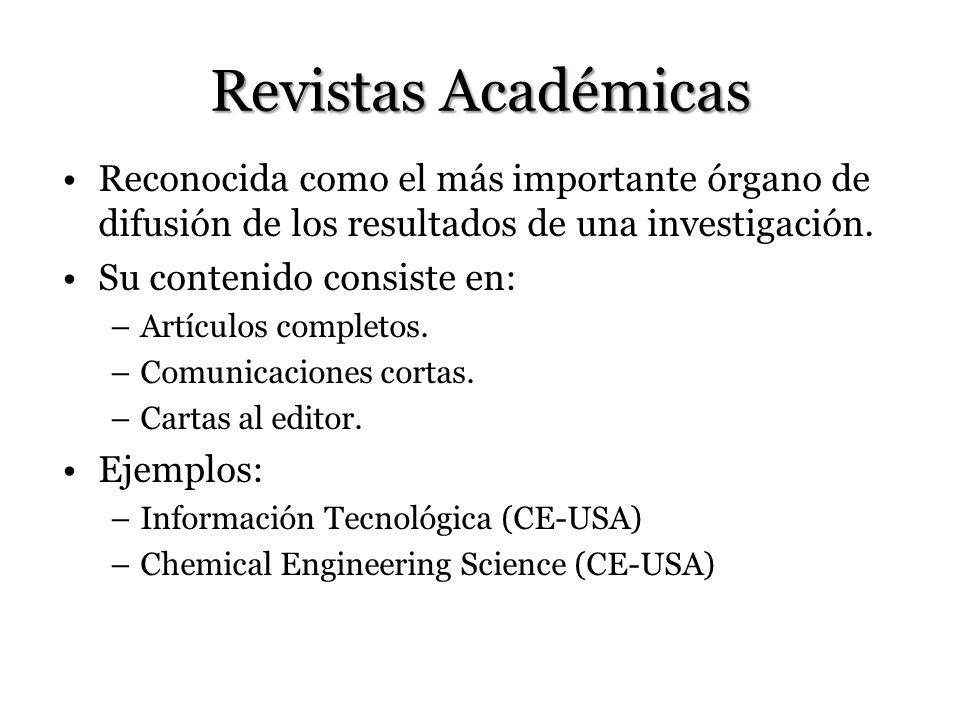 Revistas Académicas Reconocida como el más importante órgano de difusión de los resultados de una investigación. Su contenido consiste en: –Artículos