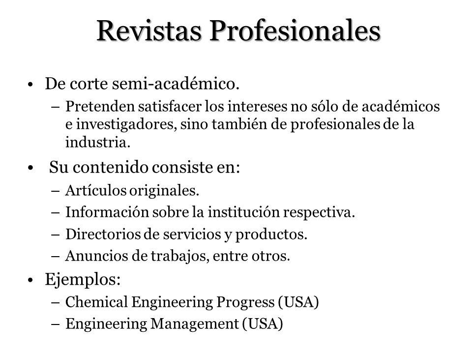 Revistas Profesionales De corte semi-académico. –Pretenden satisfacer los intereses no sólo de académicos e investigadores, sino también de profesiona