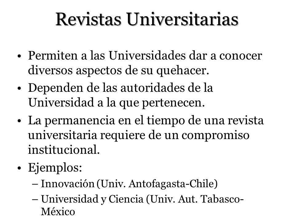Revistas Universitarias Permiten a las Universidades dar a conocer diversos aspectos de su quehacer. Dependen de las autoridades de la Universidad a l
