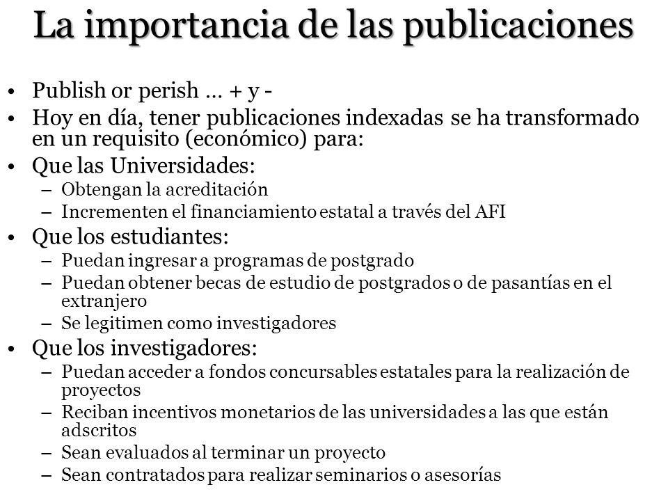 La importancia de las publicaciones Publish or perish … + y - Hoy en día, tener publicaciones indexadas se ha transformado en un requisito (económico)