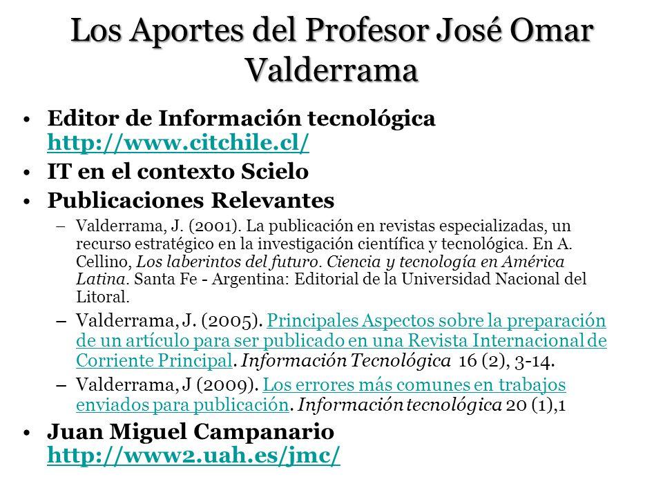 Los Aportes del Profesor José Omar Valderrama Editor de Información tecnológica http://www.citchile.cl/ http://www.citchile.cl/ IT en el contexto Scie