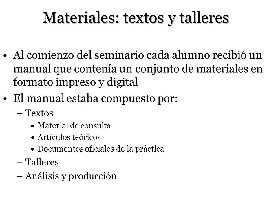 Materiales: textos y talleres Al comienzo del seminario cada alumno recibió un manual que contenía un conjunto de materiales en formato impreso y digi