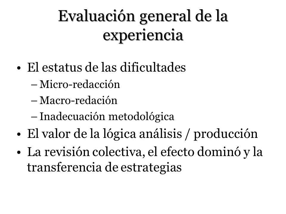 Evaluación general de la experiencia El estatus de las dificultades –Micro-redacción –Macro-redación –Inadecuación metodológica El valor de la lógica