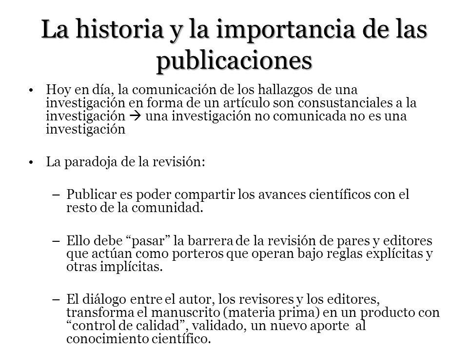 La historia y la importancia de las publicaciones Hoy en día, la comunicación de los hallazgos de una investigación en forma de un artículo son consus